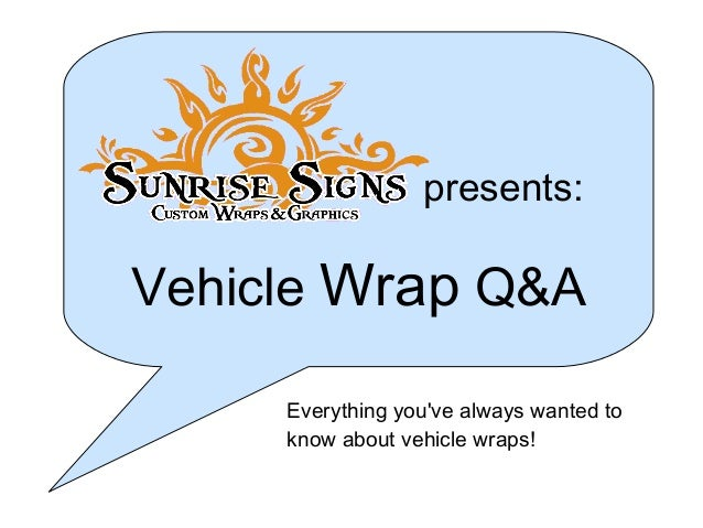 presents: Vehicle Wrap Q&A Everything you've always wanted to know about vehicle wraps!