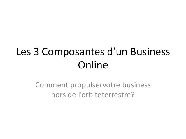 Les 3 Composantes d'un Business Online Comment propulservotre business hors de l'orbiteterrestre?