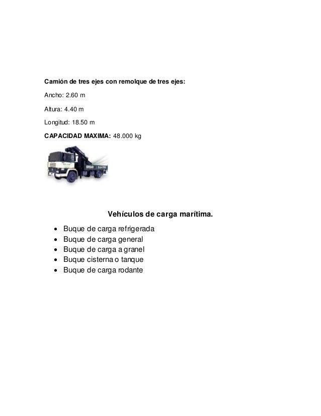 Camión de tres ejes con remolque de tres ejes: Ancho: 2.60 m Altura: 4.40 m Longitud: 18.50 m CAPACIDAD MAXIMA: 48.000 kg ...
