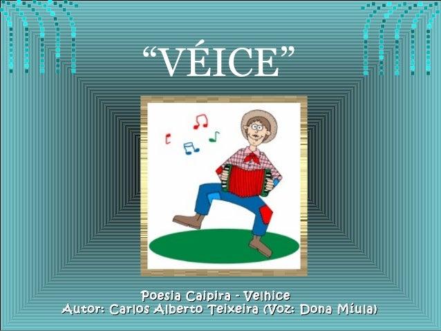 Poesia Caipira - VelhicePoesia Caipira - Velhice Autor: Carlos Alberto Teixeira (Voz: Dona Míula)Autor: Carlos Alberto Tei...