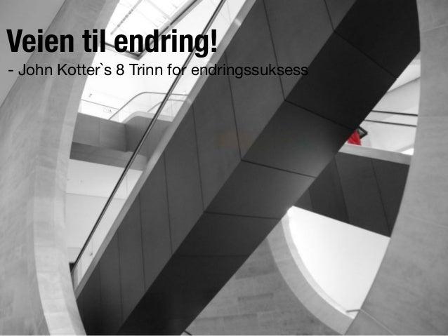 Veien til endring! - John Kotter`s 8 Trinn for endringssuksess