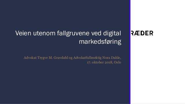 Veien utenom fallgruvene ved digital markedsføring Advokat Trygve M. Gravdahl og Advokatfullmektig Nora Dahle, 17. oktober...