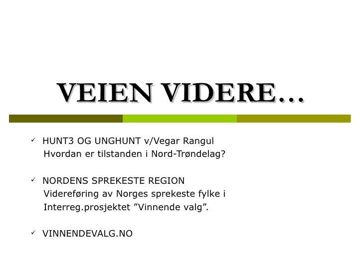 VEIEN VIDERE… <ul><li>HUNT3 OG UNGHUNT v/Vegar Rangul </li></ul><ul><li>Hvordan er tilstanden i Nord-Trøndelag? </li></ul>...