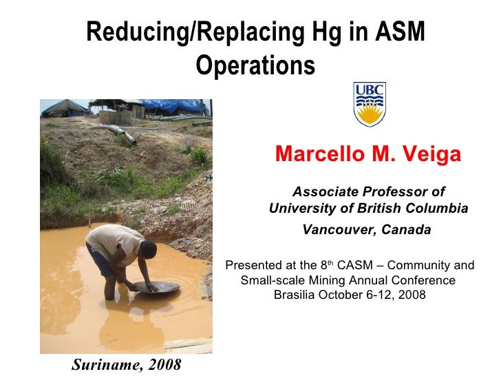 Marcello M. Veiga Associate Professor of University of British Columbia Vancouver, Canada  Reducing/Replacing Hg in ASM Op...