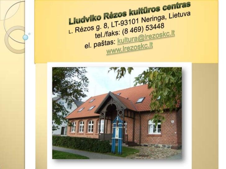 Liudviko Rėzos kultūros centro Kuratoriumui pasiūlius-            2008 m. gegužės 10 d. Neringos savivaldybės taryba įstei...