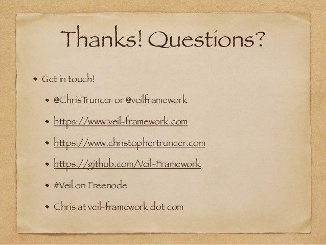 Thanks! Questions?  Get in touch!  @ChrisTruncer or @veilframework  https://www.veil-framework.com  https://www.christophe...