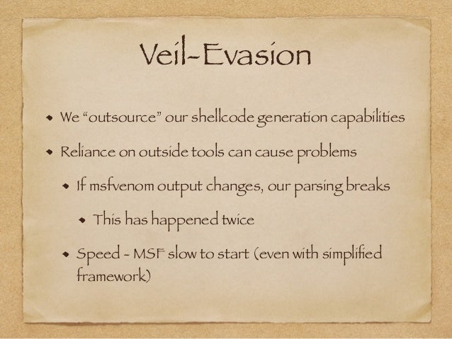 """Veil-Evasion  We """"outsource"""" our shellcode generation capabilities  Reliance on outside tools can cause problems  If msfve..."""