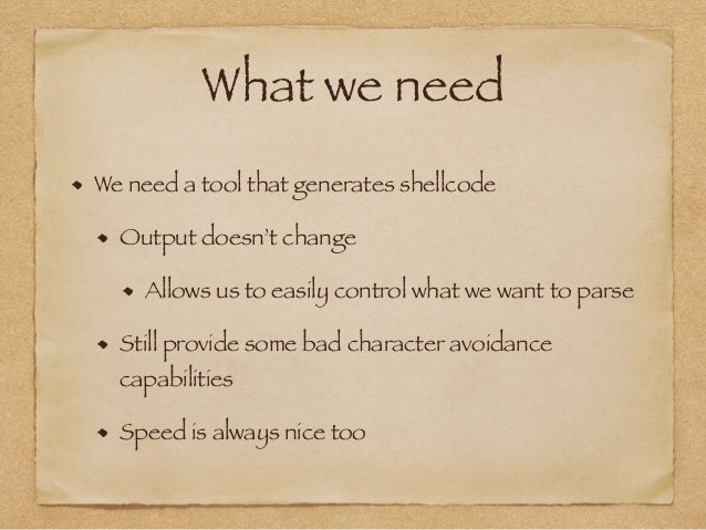 What we need  We need a tool that generates shellcode  Output doesn't change  Allows us to easily control what we want to ...