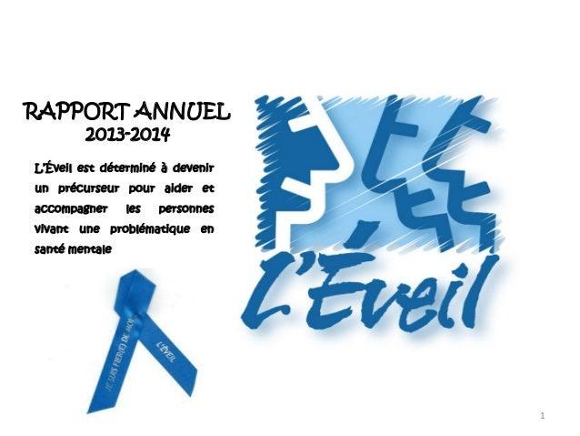 RAPPORT ANNUEL 2013-2014 1 L'Éveil est déterminé à devenir un précurseur pour aider et accompagner les personnes vivant un...
