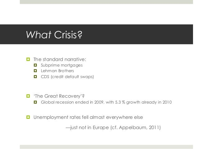 What Crisis? ¤ The standard narrative: ¤ Subprime mortgages ¤ Lehman Brothers ¤ CDS (credit default swaps) ¤ 'The Gre...