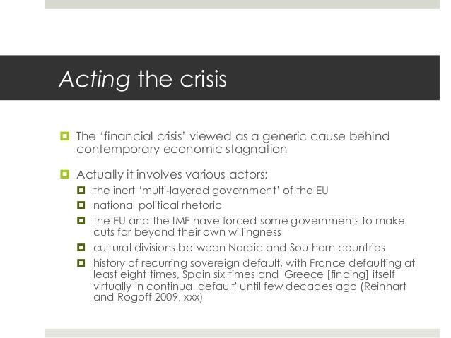 Acting the crisis ¤ The 'financial crisis' viewed as a generic cause behind contemporary economic stagnation ¤ Actually ...