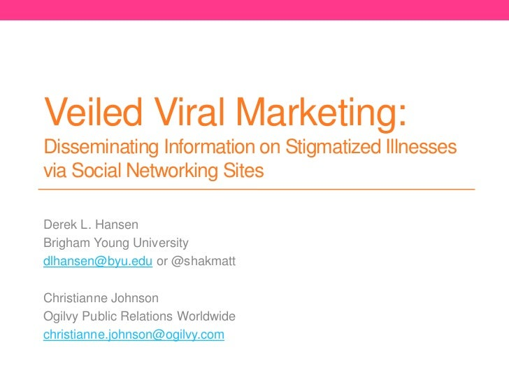 Veiled Viral Marketing:Disseminating Information on Stigmatized Illnessesvia Social Networking SitesDerek L. HansenBrigham...