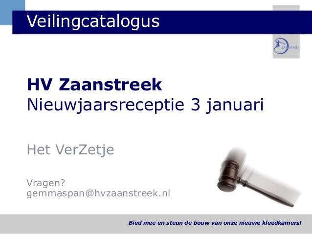 Veilingcatalogus  HV Zaanstreek Nieuwjaarsreceptie 3 januari Het VerZetje Vragen? gemmaspan@hvzaanstreek.nl Bied mee en st...