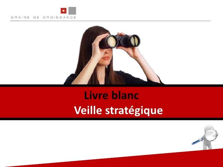 Livre blanc <br />La Veille stratégique <br />