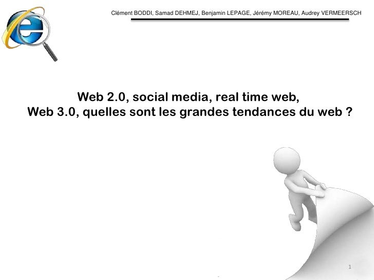 Clément BODDI, Samad DEHMEJ, Benjamin LEPAGE, Jérémy MOREAU, Audrey VERMEERSCH Web 2.0, social media, real time web,  Web ...
