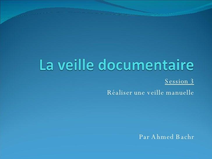 Session 3 Réaliser une veille manuelle Par Ahmed Bachr
