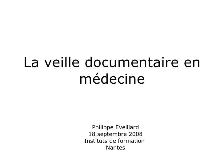 La veille documentaire en médecine Philippe Eveillard 18 septembre 2008 Instituts de formation  Nantes