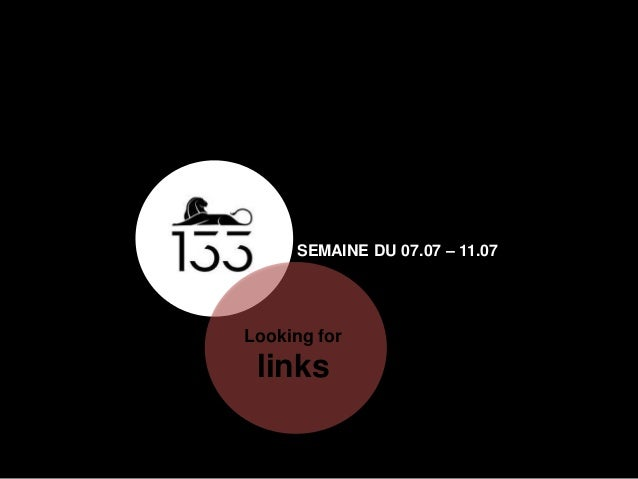 Looking for links SEMAINE DU 07.07 – 11.07