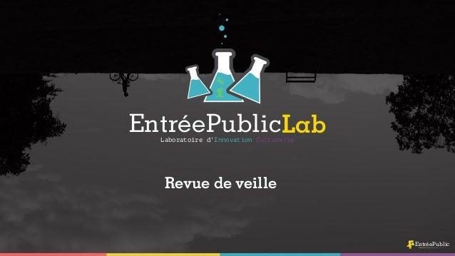 Laboratoire d'Innovation Culturelle EntréePublicLab EntréePublicCommunication et Innovation Culturelle Revue de veille
