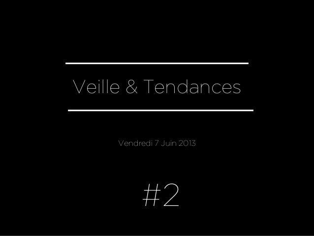 Veille & TendancesVendredi 7 Juin 2013#2