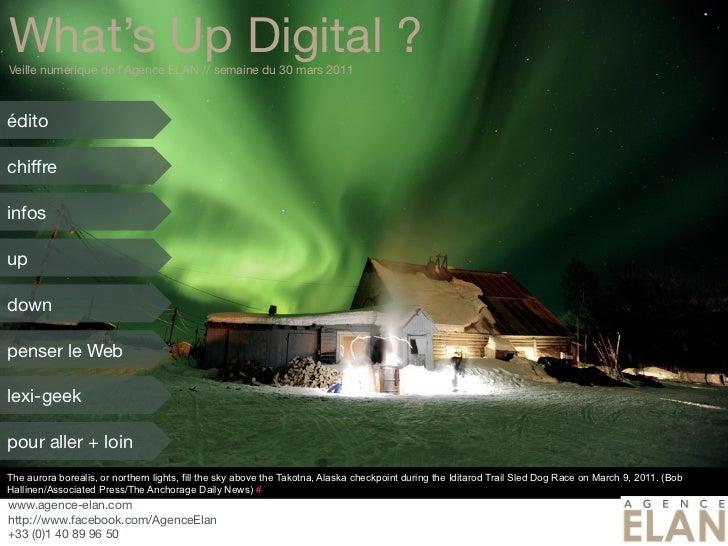 What's Up Digital ?Veille numérique de l'Agence ELAN // semaine du 30 mars 2011éditochiffreinfosupdownpenser le Weblexi-ge...