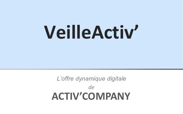 VeilleActiv' L'offre dynamique digitale             deACTIV'COMPANY