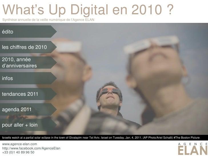 What's Up Digital en 2010 ?Synthèse annuelle de la veille numérique de l'Agence ELANéditoles chiffres de 20102010, annéed'...