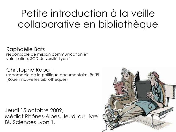 Petite introduction à la veille collaborative en bibliothèque Raphaëlle Bats responsable de mission communication et valor...