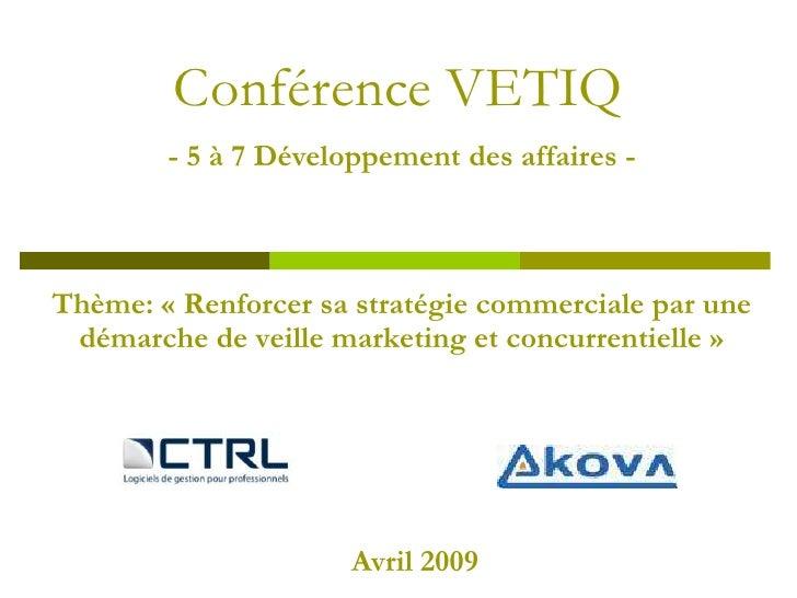 Conférence VETIQ         - 5 à 7 Développement des affaires -    Thème: « Renforcer sa stratégie commerciale par une  déma...