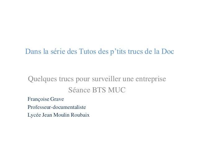 Dans la série des Tutos des p'tits trucs de la Doc Quelques trucs pour surveiller une entreprise Séance BTS MUC Françoise ...
