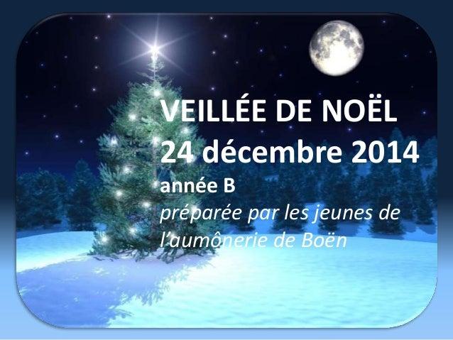 VEILLÉE DE NOËL 24 décembre 2014 année B préparée par les jeunes de l'aumônerie de Boën