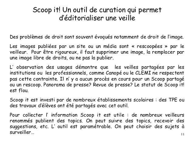 Scoop it! Un outil de curation qui permet d'éditorialiser une veille Des problèmes de droit sont souvent évoqués notamment...