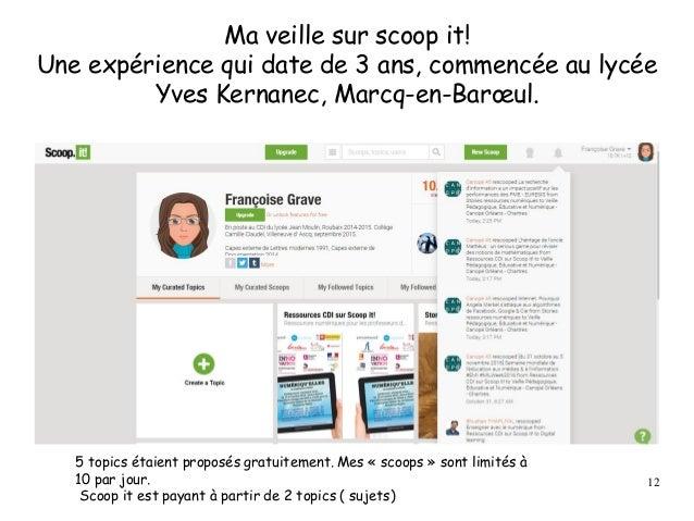Ma veille sur scoop it! Une expérience qui date de 3 ans, commencée au lycée Yves Kernanec, Marcq-en-Barœul. 5 topics étai...
