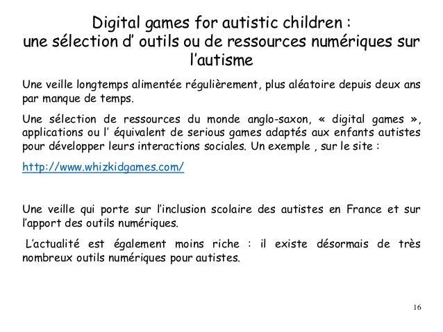 Digital games for autistic children : une sélection d' outils ou de ressources numériques sur l'autisme Une veille longtem...