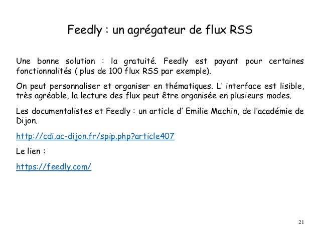 Feedly : un agrégateur de flux RSS Une bonne solution : la gratuité. Feedly est payant pour certaines fonctionnalités ( pl...