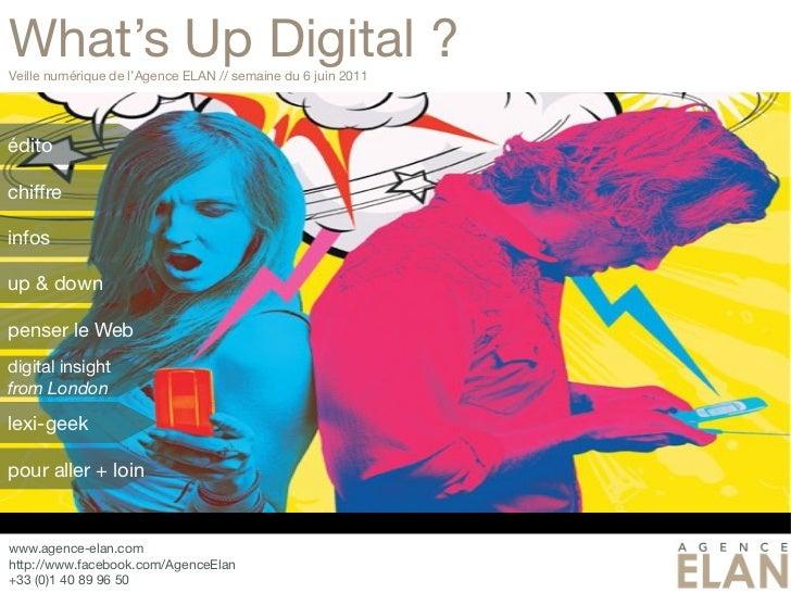 What's Up Digital ?Veille numérique de l'Agence ELAN // semaine du 6 juin 2011éditochiffreinfosup & downpenser le Webdigit...