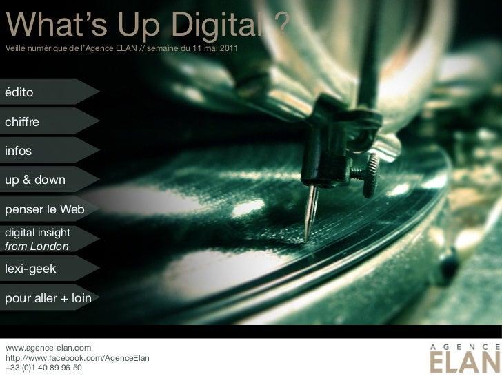 What's Up Digital ?Veille numérique de l'Agence ELAN // semaine du 11 mai 2011éditochiffreinfosup & downpenser le Webdigit...