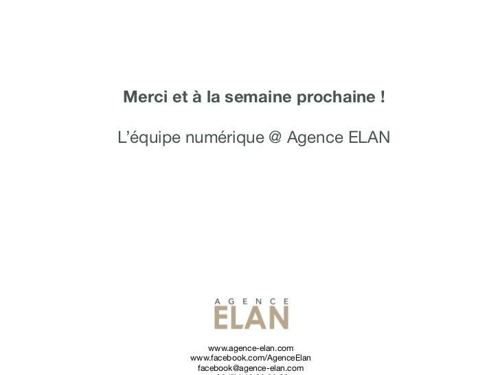 Merci et à la semaine prochaine !L'équipe numérique @ Agence ELAN            www.agence-elan.com        www.facebook.com/A...