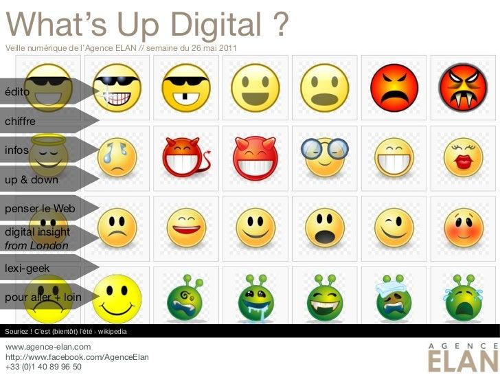 What's Up Digital ?Veille numérique de l'Agence ELAN // semaine du 26 mai 2011éditochiffreinfosup & downpenser le Webdigit...