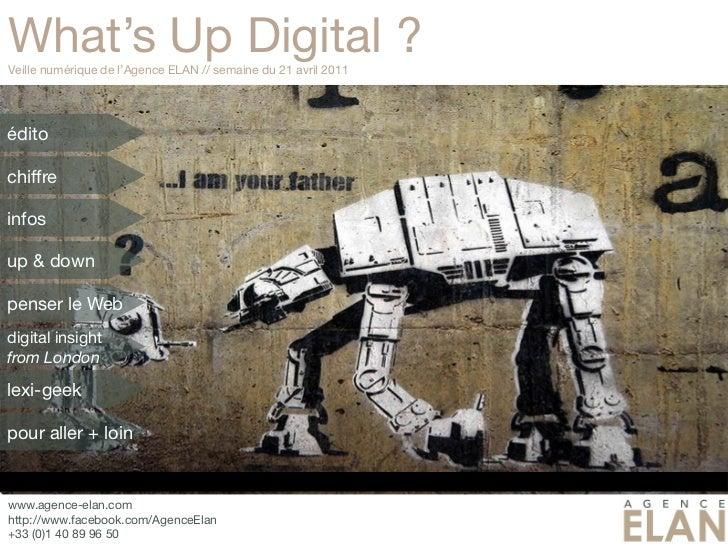 What's Up Digital ?Veille numérique de l'Agence ELAN // semaine du 21 avril 2011éditochiffreinfosup & downpenser le Webdig...
