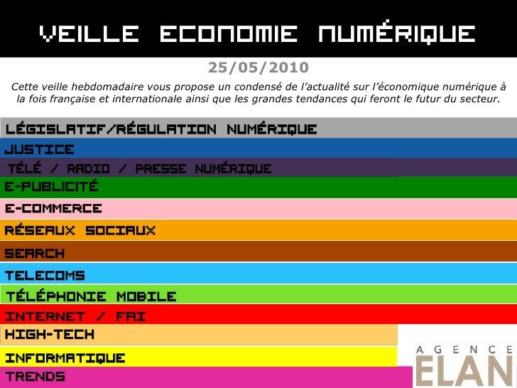 25/05/2010<br />Cette veille hebdomadaire vous propose un condensé de l'actualité sur l'économique numérique à la fois fra...