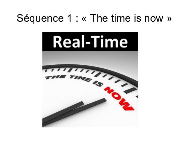 Séquence 1 : « The time is now »