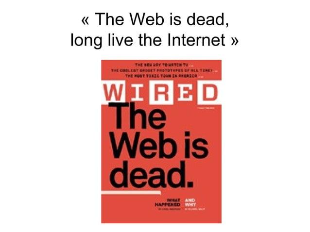 «TheWebisdead, longlivetheInternet»