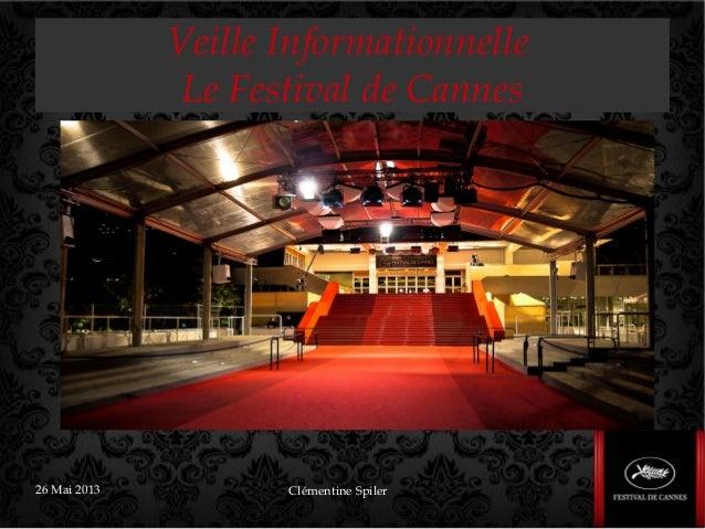 26 Mai 2013 Clémentine SpilerVeille InformationnelleLe Festival de Cannes