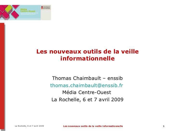 Les nouveaux outils de la veille informationnelle Thomas Chaimbault – enssib [email_address]   Média Centre-Ouest  La Roch...