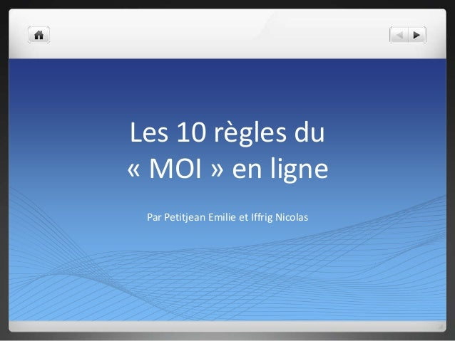 Les 10 règles du « MOI » en ligne Par Petitjean Emilie et Iffrig Nicolas