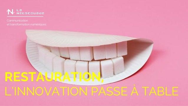 Communication et transformation numériques RESTAURATION, L'INNOVATION PASSE À TABLE