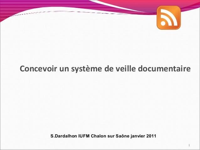 Concevoir un système de veille documentaire       S.Dardalhon IUFM Chalon sur Saône janvier 2011                          ...