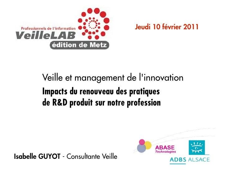 Jeudi 10 février 2011         Veille et management de linnovation         Impacts du renouveau des pratiques         de R&...