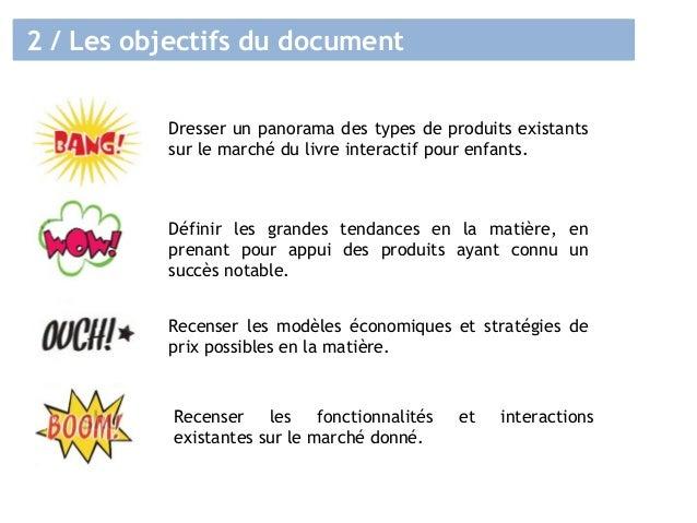 2 / Les objectifs du document Dresser un panorama des types de produits existants sur le marché du livre interactif pour e...